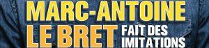 MARC-ANTOINE LE BRET FAIT DES IMITATIONS – 15/03/2017 à 20h00